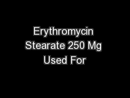 Erythromycin Stearate 250 Mg Used For