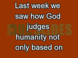 Last week we saw how God judges humanity not only based on