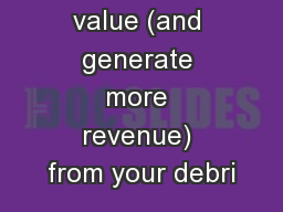 Give more value (and generate more revenue) from your debri PowerPoint PPT Presentation