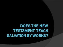 DOES the New Testament  Teach Salvation by Works?