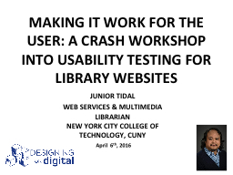 MAKING IT WORK FOR THE USER: A CRASH WORKSHOP INTO USABILIT