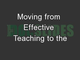 Moving from Effective Teaching to the PowerPoint PPT Presentation