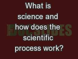 What is science and how does the scientific process work?