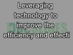 Leveraging technology to improve the efficiency and effecti