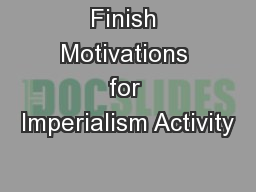 Finish Motivations for Imperialism Activity PowerPoint PPT Presentation