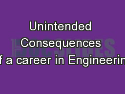 Unintended Consequences of a career in Engineering PowerPoint PPT Presentation