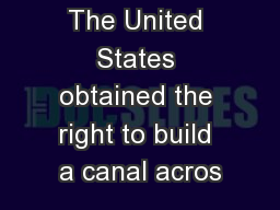 The United States obtained the right to build a canal acros