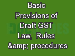 Basic Provisions of Draft GST Law,  Rules & procedures