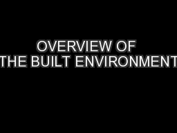 OVERVIEW OF THE BUILT ENVIRONMENT