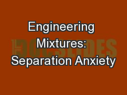 Engineering Mixtures: Separation Anxiety PowerPoint PPT Presentation