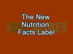 The New Nutrition Facts Label PowerPoint PPT Presentation