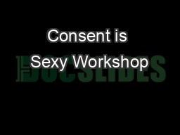 Consent is Sexy Workshop PowerPoint PPT Presentation