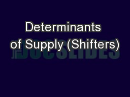 Determinants of Supply (Shifters)
