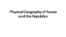 Physical Geography of Russia and the Republics