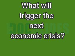 What will trigger the next economic crisis? PowerPoint PPT Presentation