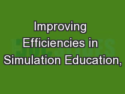 Improving Efficiencies in Simulation Education,