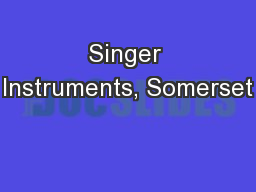 Singer Instruments, Somerset