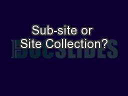 Sub-site or Site Collection?