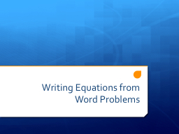 writing equations from word problems ppt Writing linear equations from word problems you want to use the given information to decide which form will be the easiest to use to write the equation.
