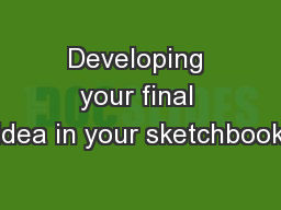 Developing your final idea in your sketchbook