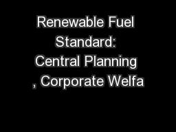 Renewable Fuel Standard: Central Planning , Corporate Welfa