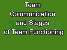 Team Communication and Stages of Team Functioning PowerPoint PPT Presentation
