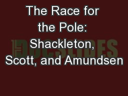 The Race for the Pole: Shackleton, Scott, and Amundsen PowerPoint PPT Presentation