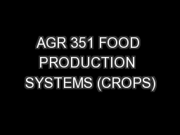 AGR 351 FOOD PRODUCTION SYSTEMS (CROPS)