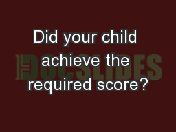 Did your child achieve the required score?