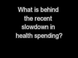 What is behind the recent slowdown in health spending? PowerPoint PPT Presentation