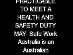 HOW TO DETERMINE WHAT IS REASONABLY PRACTICABLE TO MEET A HEALTH AND SAFETY DUTY MAY  Safe Work Australia is an Australian Government statutory agency established in