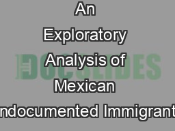 An Exploratory Analysis of Mexican Undocumented Immigrants'