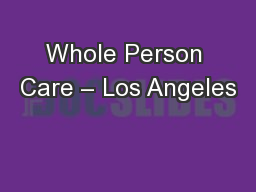 Whole Person Care – Los Angeles PowerPoint PPT Presentation