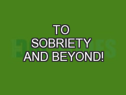 TO SOBRIETY AND BEYOND!