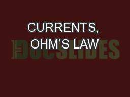 CURRENTS, OHM'S LAW PowerPoint PPT Presentation