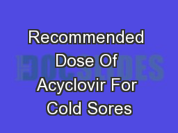 Recommended Dose Of Acyclovir For Cold Sores