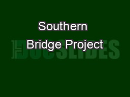 Southern Bridge Project PowerPoint PPT Presentation
