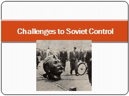 Challenges to Soviet Control PowerPoint PPT Presentation