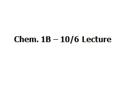 Chem. 1B – 10/11 Lecture