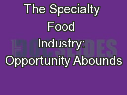The Specialty Food Industry: Opportunity Abounds PowerPoint PPT Presentation