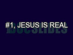#1, JESUS IS REAL