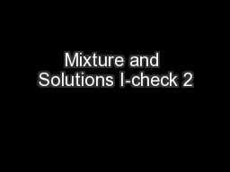 Mixture and Solutions I-check 2