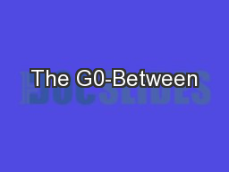 The G0-Between
