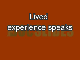 Lived experience speaks PowerPoint PPT Presentation