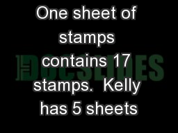One sheet of stamps contains 17 stamps.  Kelly has 5 sheets