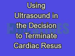 Using Ultrasound in the Decision to Terminate Cardiac Resus