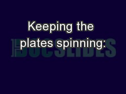 Keeping the plates spinning: PowerPoint PPT Presentation