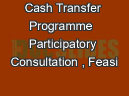 Cash Transfer Programme  Participatory Consultation , Feasi