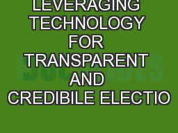 LEVERAGING TECHNOLOGY FOR TRANSPARENT AND CREDIBILE ELECTIO