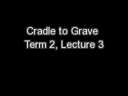 Cradle to Grave Term 2, Lecture 3